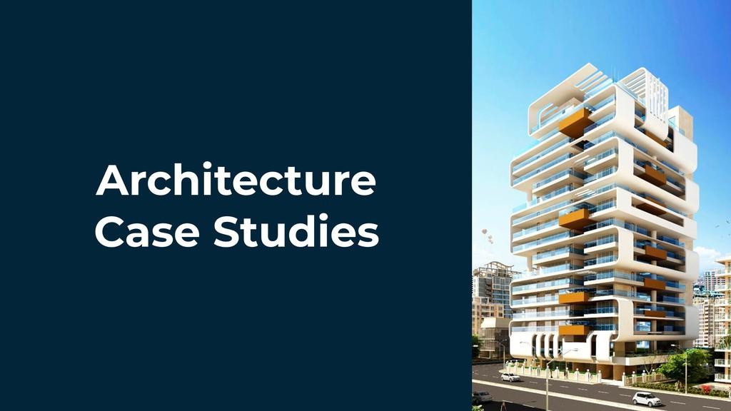 Architecture Case Studies