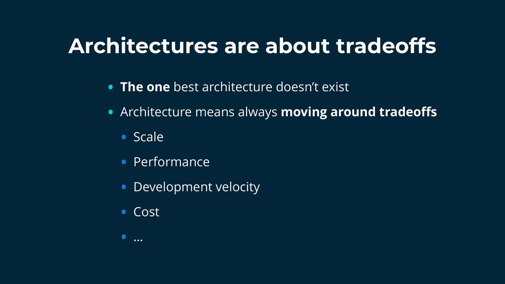 Architectures are about tradeoffs • The one bes...