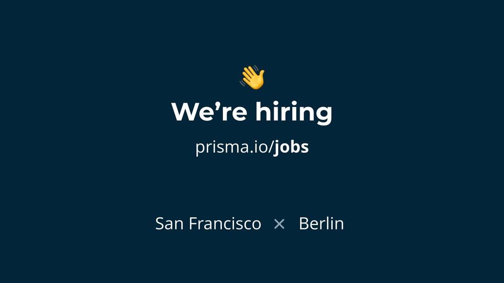 We're hiring prisma.io/jobs  San Francisco Berl...