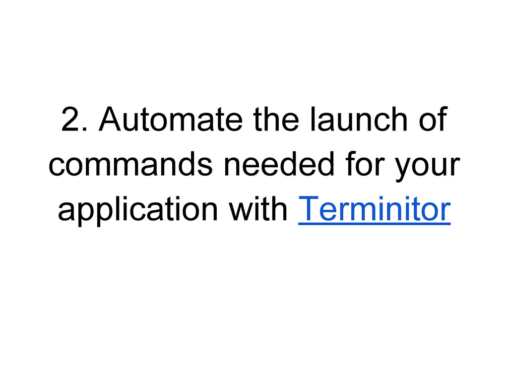 2. Automate the launch of commands needed for y...