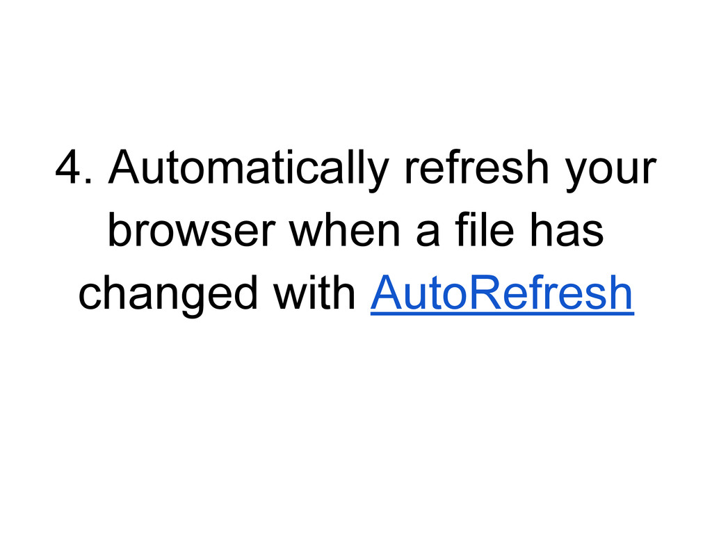 4. Automatically refresh your browser when a fi...