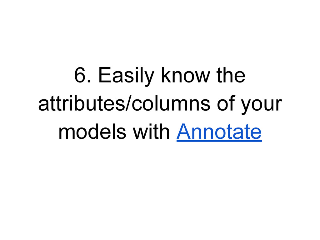 6. Easily know the attributes/columns of your m...