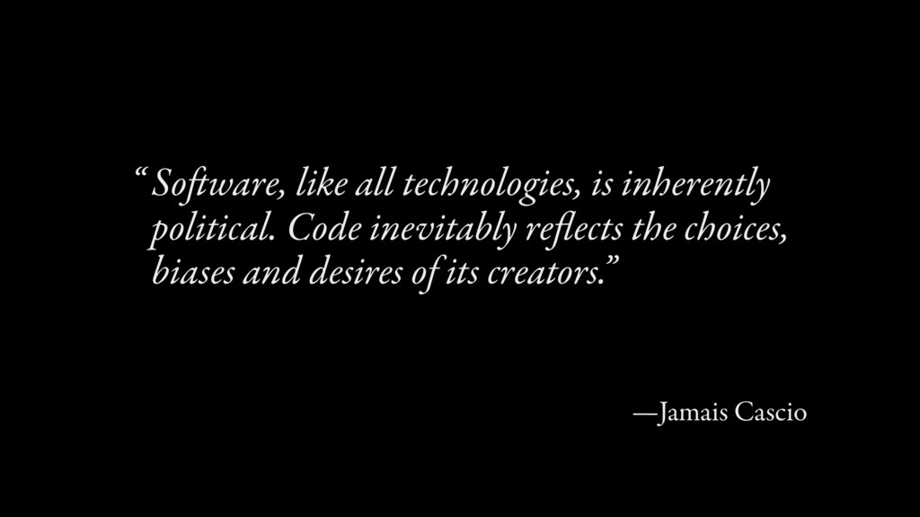 Software, like all technologies, is inherently ...