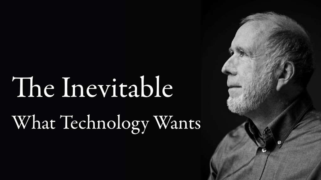What Technology Wants The Inevitable