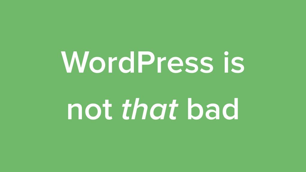 WordPress is not that bad