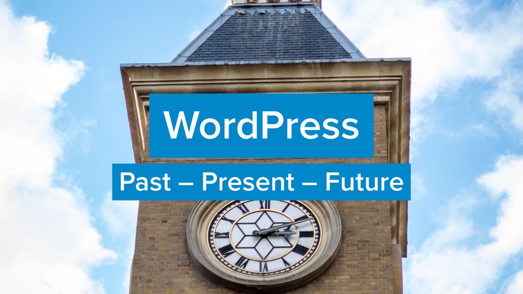 WordPress Past – Present – Future
