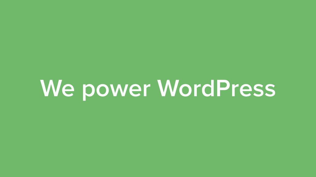 We power WordPress