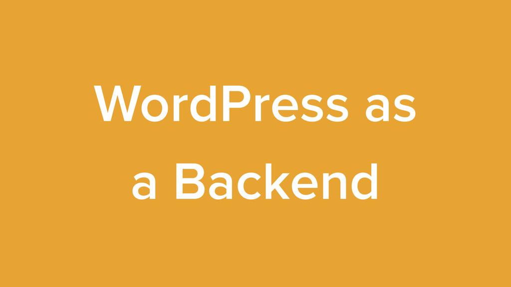 WordPress as a Backend