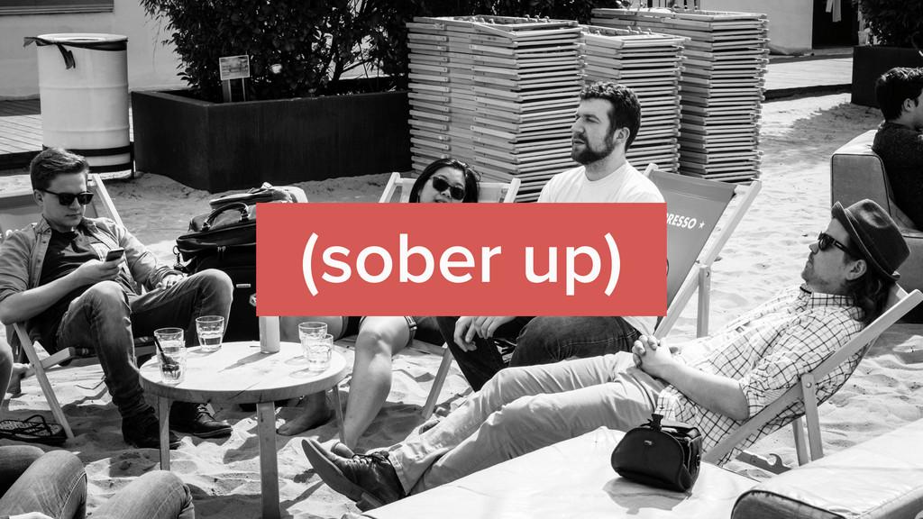 (sober up)