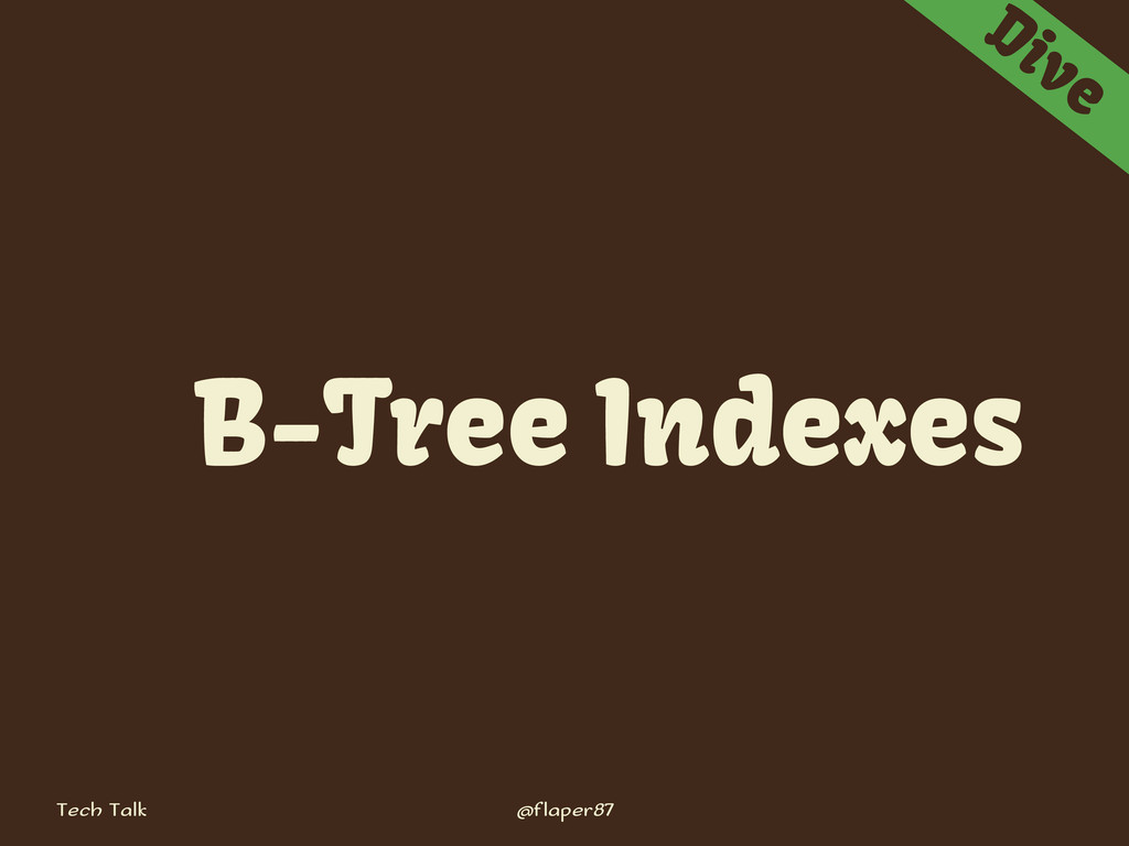 Tech Talk @flaper87 Dive B-Tree Indexes