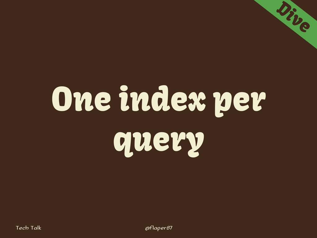 Tech Talk @flaper87 Dive One index per query
