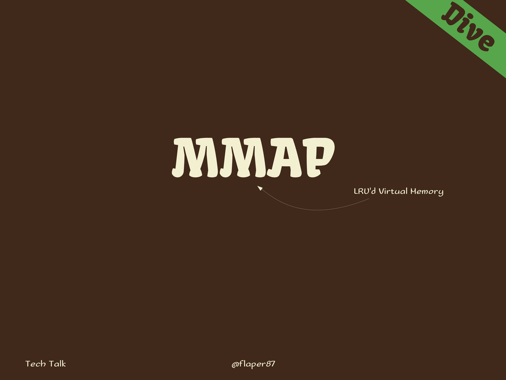 Tech Talk @flaper87 Dive MMAP LRU'd Virtual Mem...