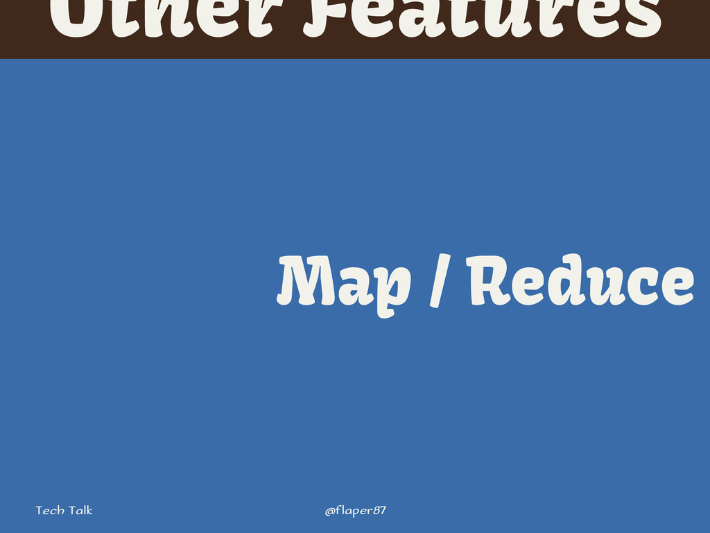 @flaper87 Tech Talk Other Features Map / Reduce