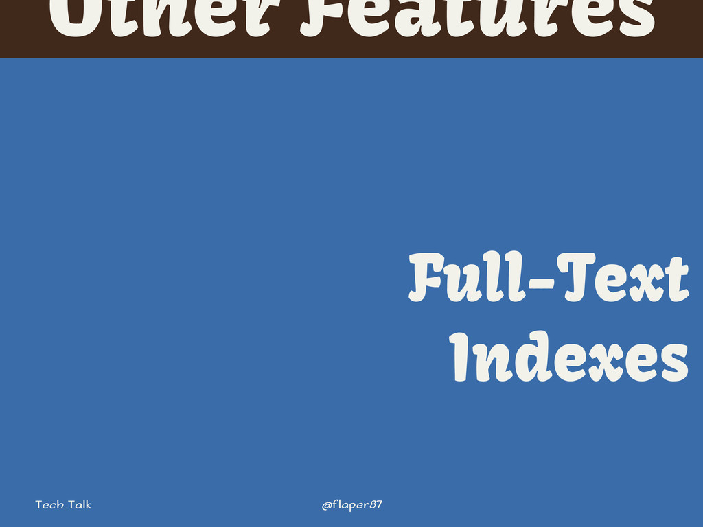@flaper87 Tech Talk Other Features Full-Text In...