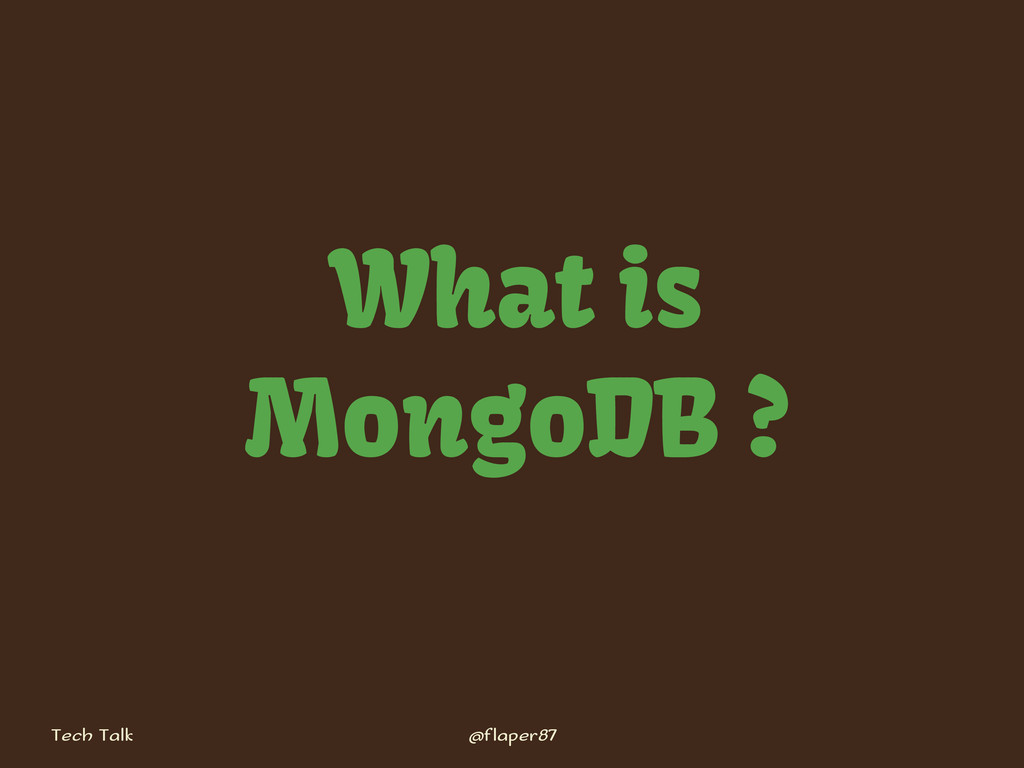 Tech Talk @flaper87 What is MongoDB ?