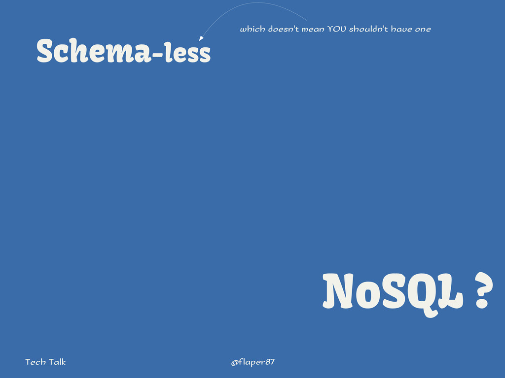 @flaper87 Tech Talk Schema-less NoSQL ? which d...