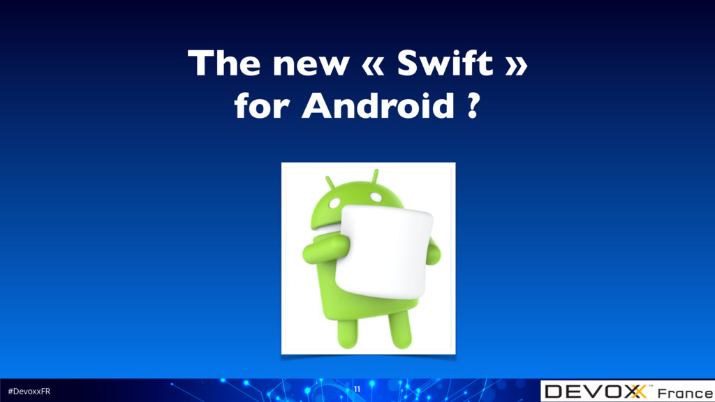 #DevoxxFR 11 The new « Swift » for Android ?