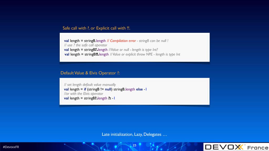 #DevoxxFR 23 Late initialization, Lazy, Delegat...
