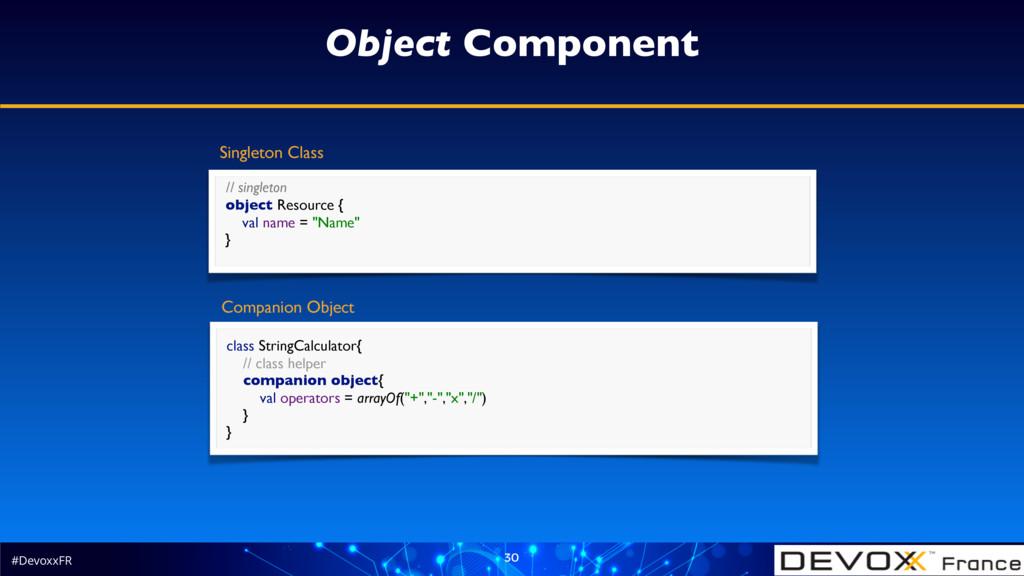#DevoxxFR 30 Object Component // singleton obj...