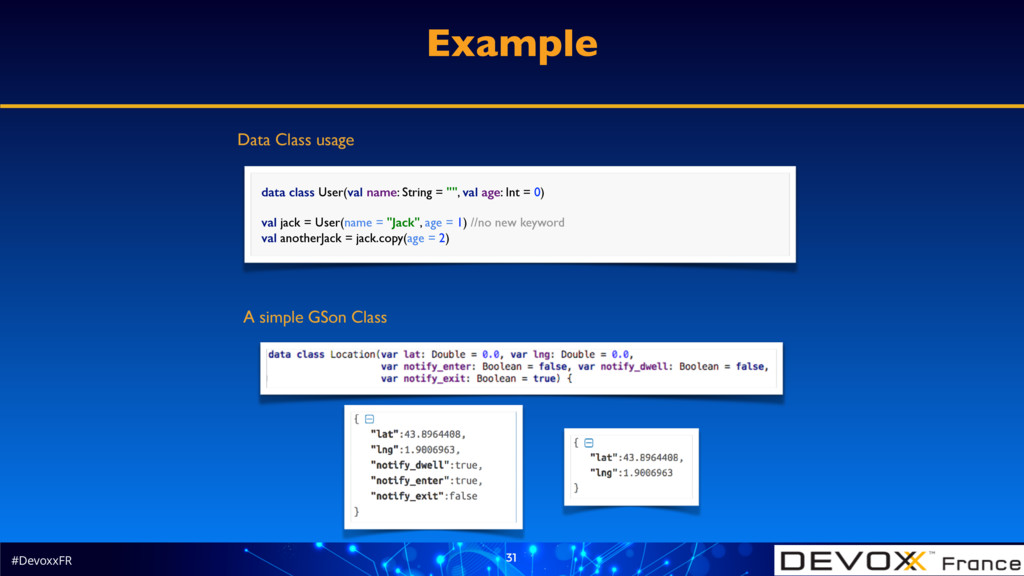#DevoxxFR 31 Example data class User(val name: ...