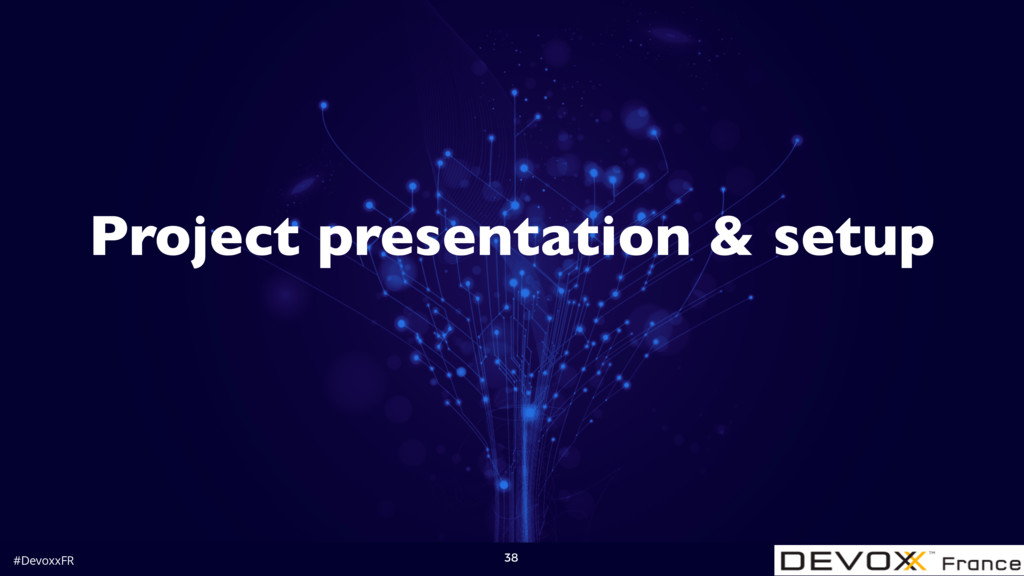 #DevoxxFR 38 Project presentation & setup