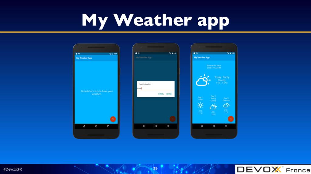 #DevoxxFR 39 My Weather app