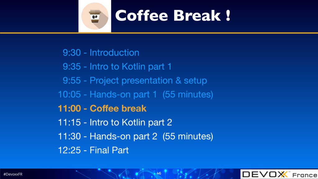 #DevoxxFR 46 9:30 - Introduction  9:35 - Intro ...
