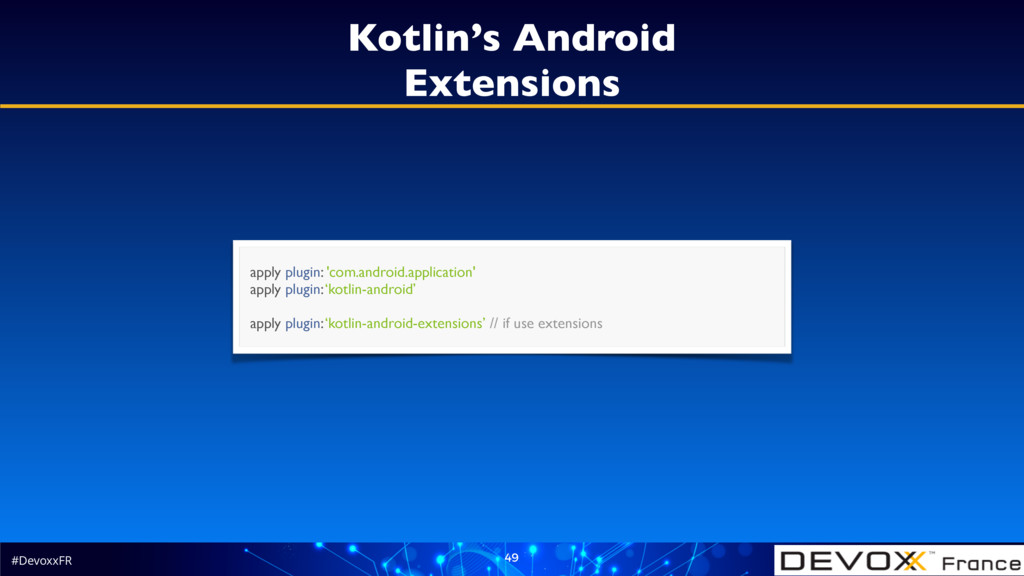 #DevoxxFR 49 Kotlin's Android Extensions apply ...