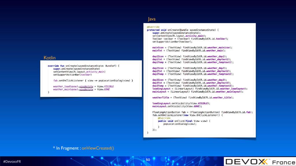 #DevoxxFR 50 Kotlin Java * In Fragment : onView...