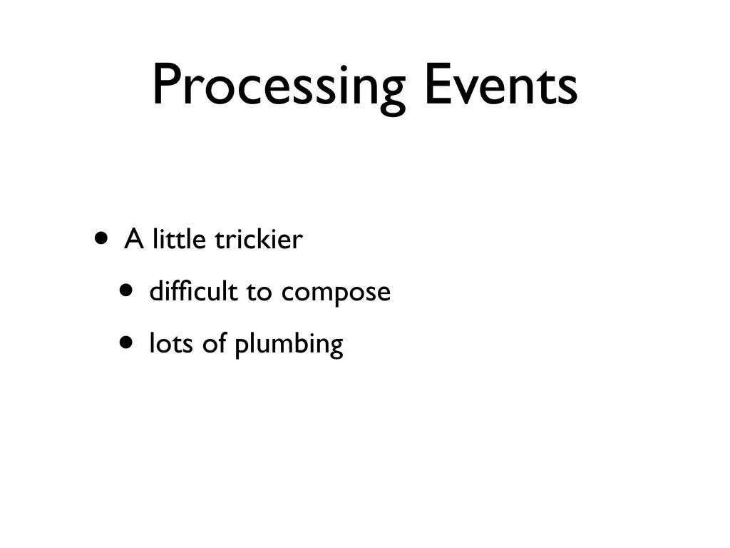 Processing Events • A little trickier • difficul...