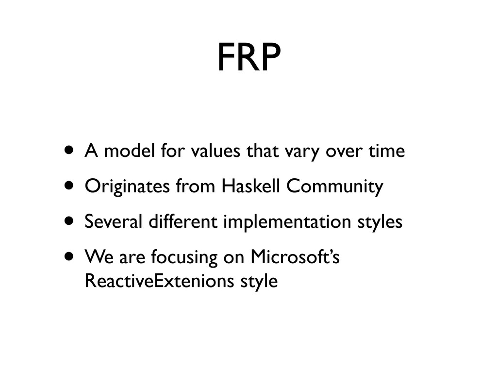 FRP • A model for values that vary over time • ...