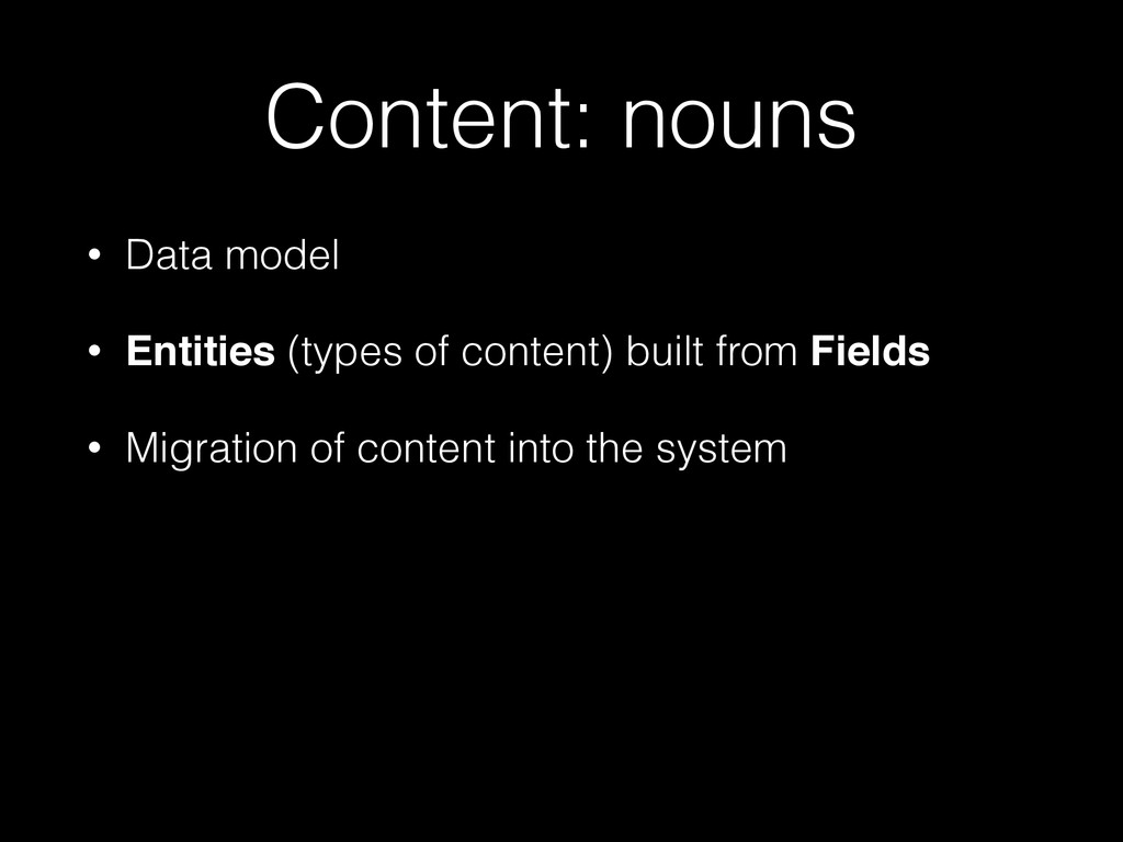 Content: nouns • Data model • Entities (types o...