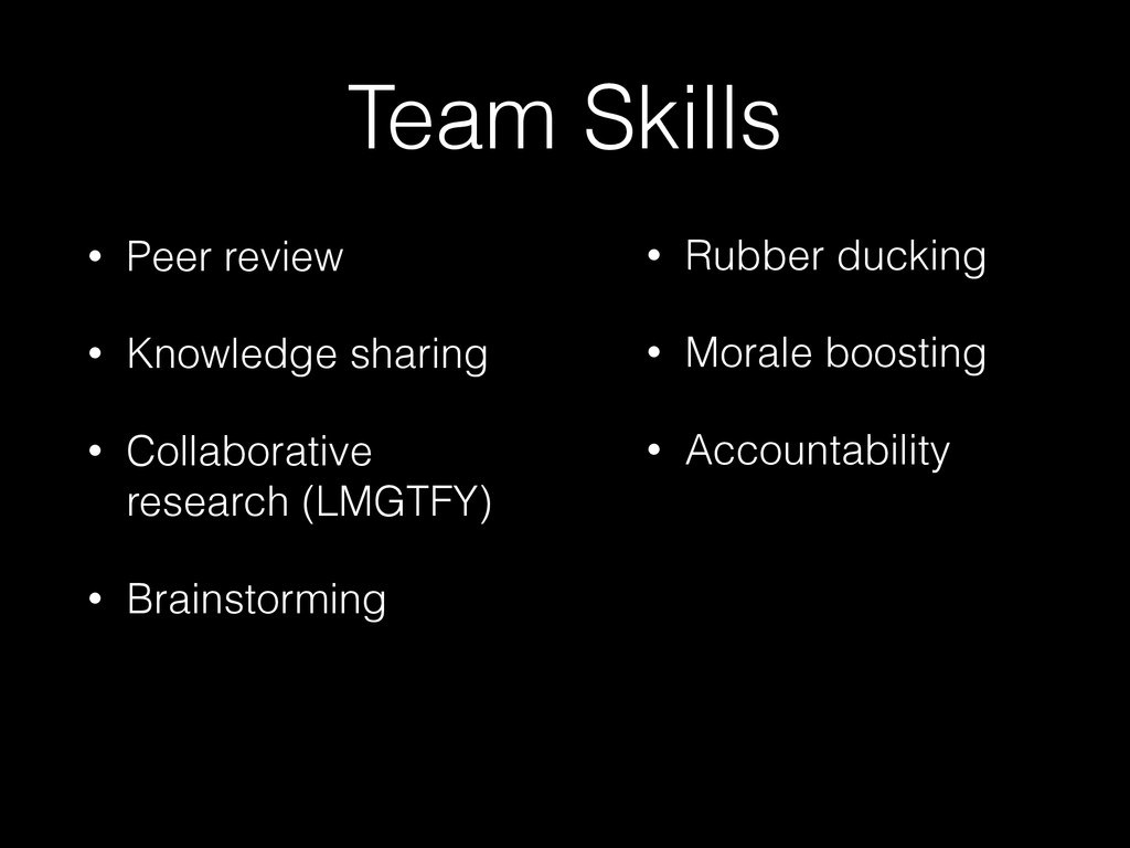 Team Skills • Peer review • Knowledge sharing •...