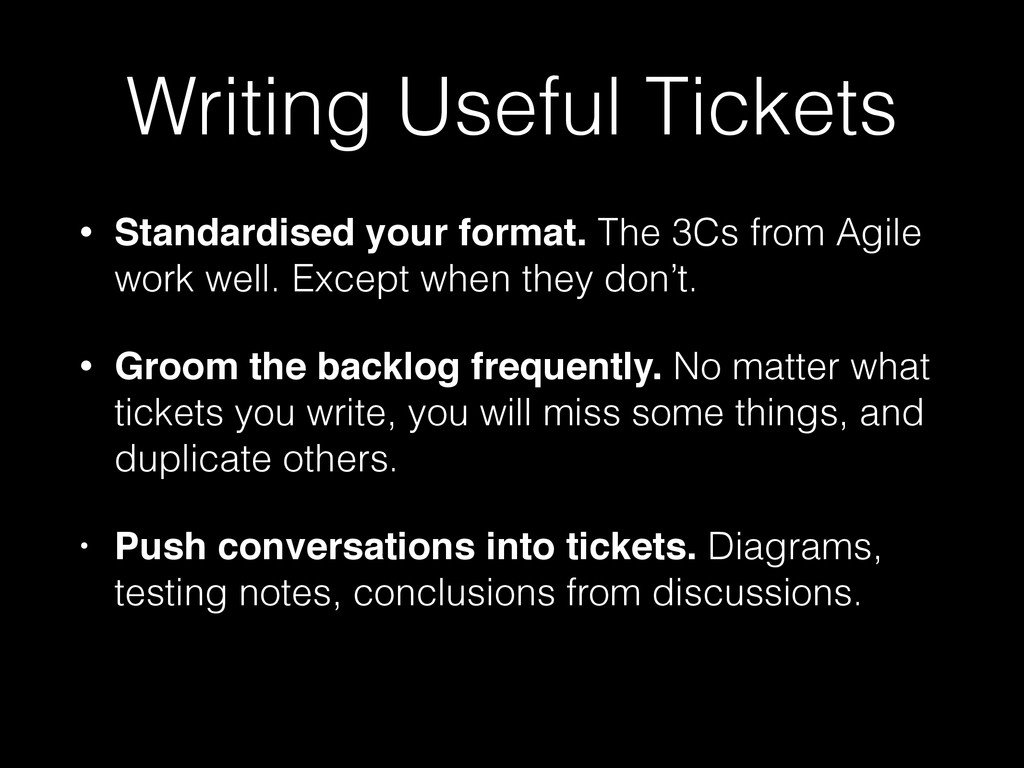 Writing Useful Tickets • Standardised your form...