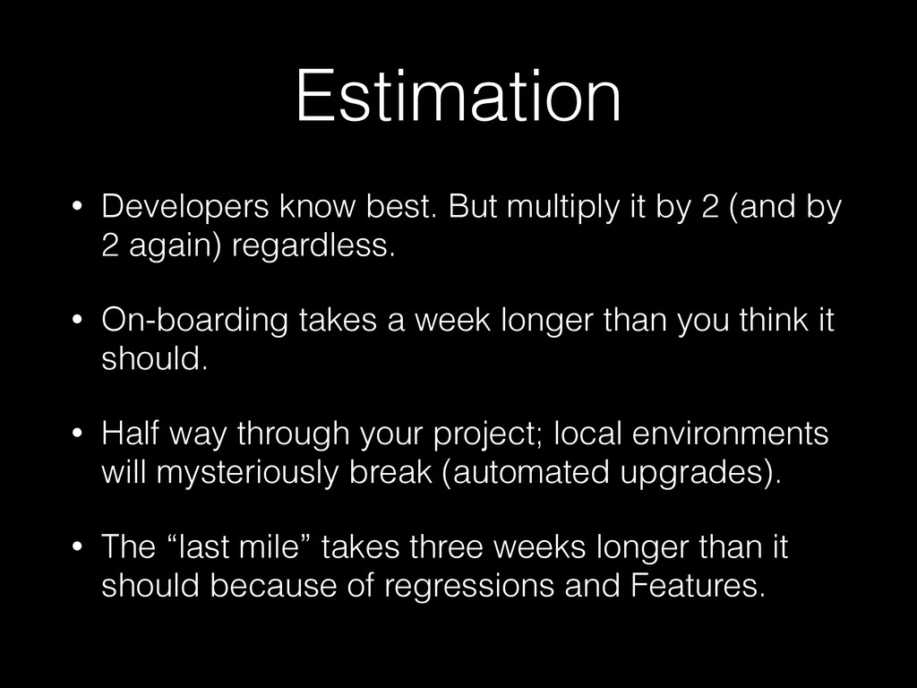 Estimation • Developers know best. But multiply...