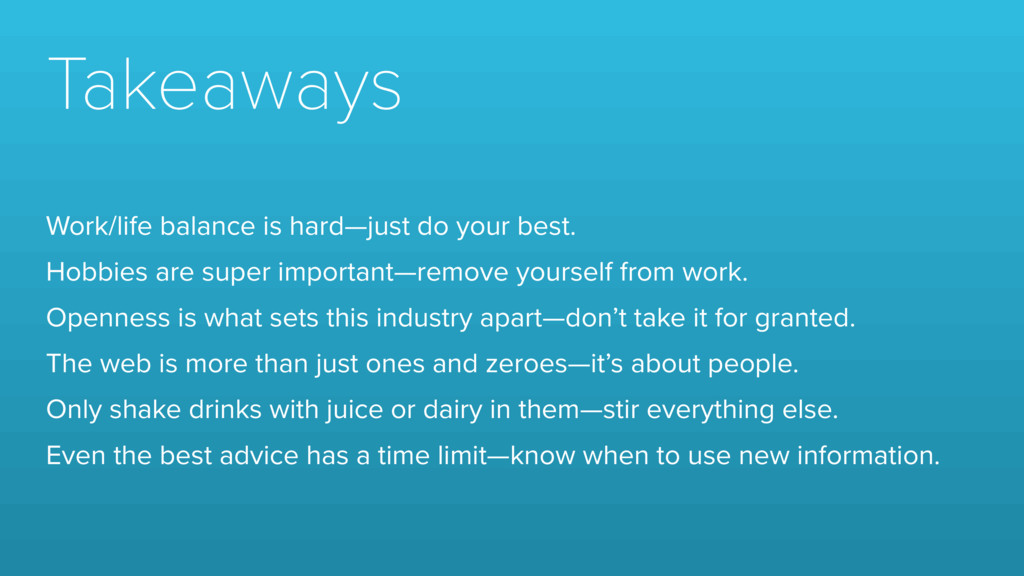 Takeaways Work/life balance is hard—just do you...