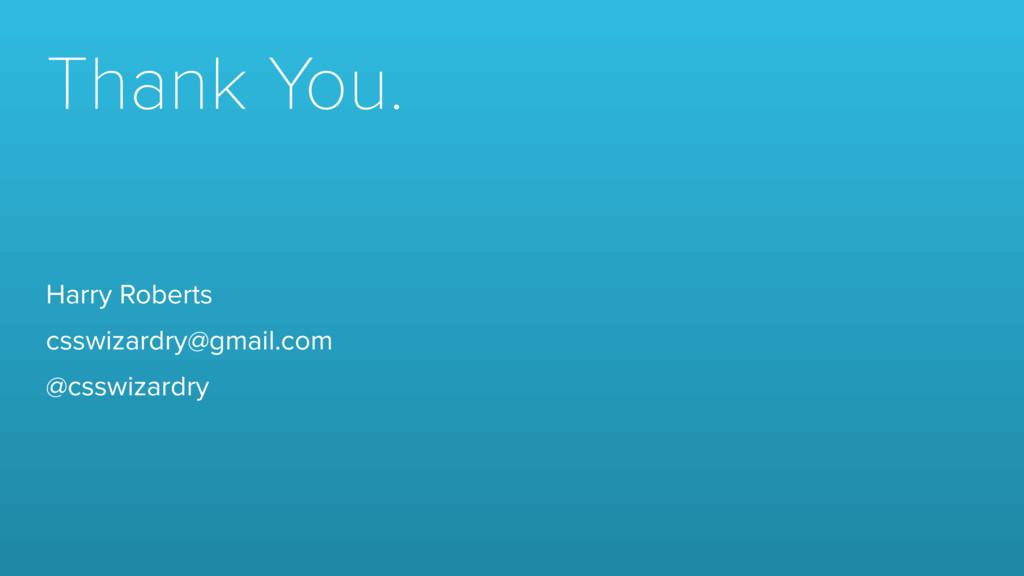 Thank You. Harry Roberts csswizardry@gmail.com ...