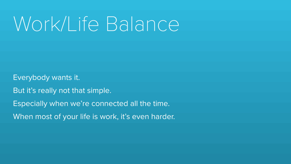 Work/Life Balance Everybody wants it. But it's ...