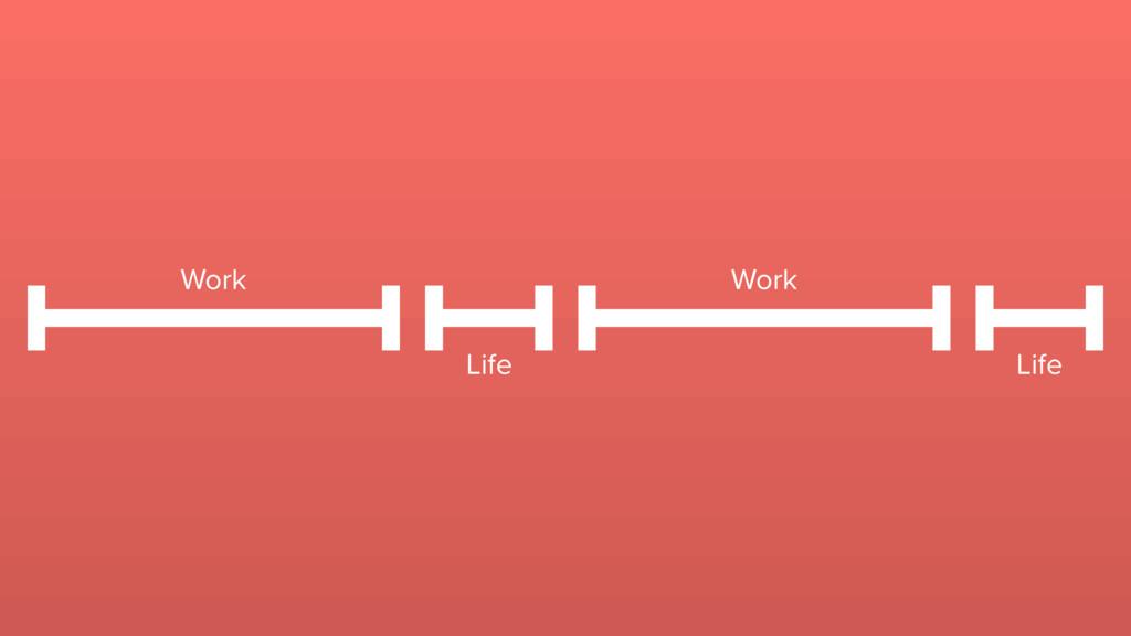 Work Work Life Life