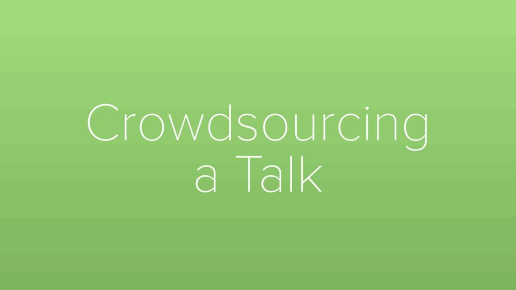 Crowdsourcing a Talk