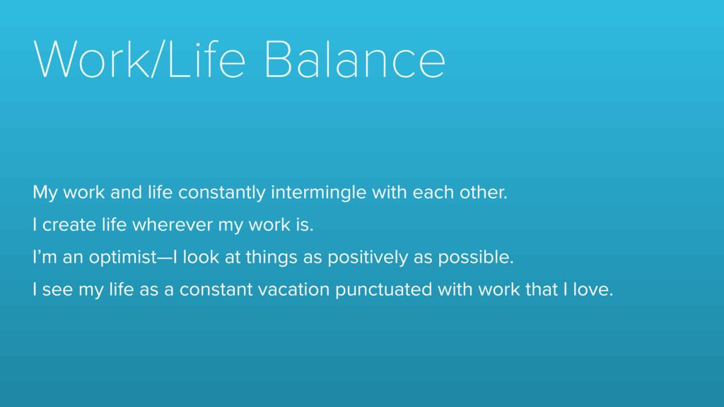 Work/Life Balance My work and life constantly i...