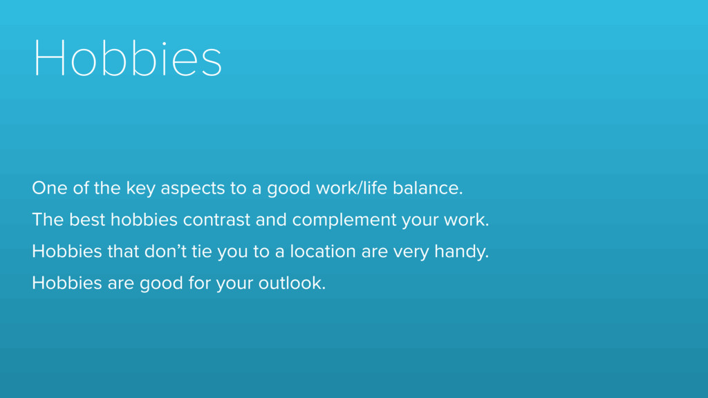 Hobbies One of the key aspects to a good work/l...