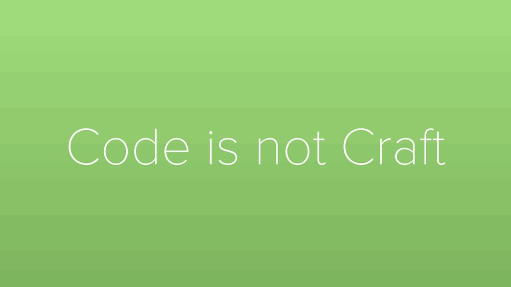 Code is not Craft