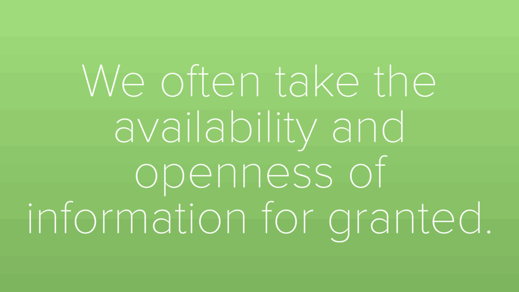 We often take the availability and openness of ...