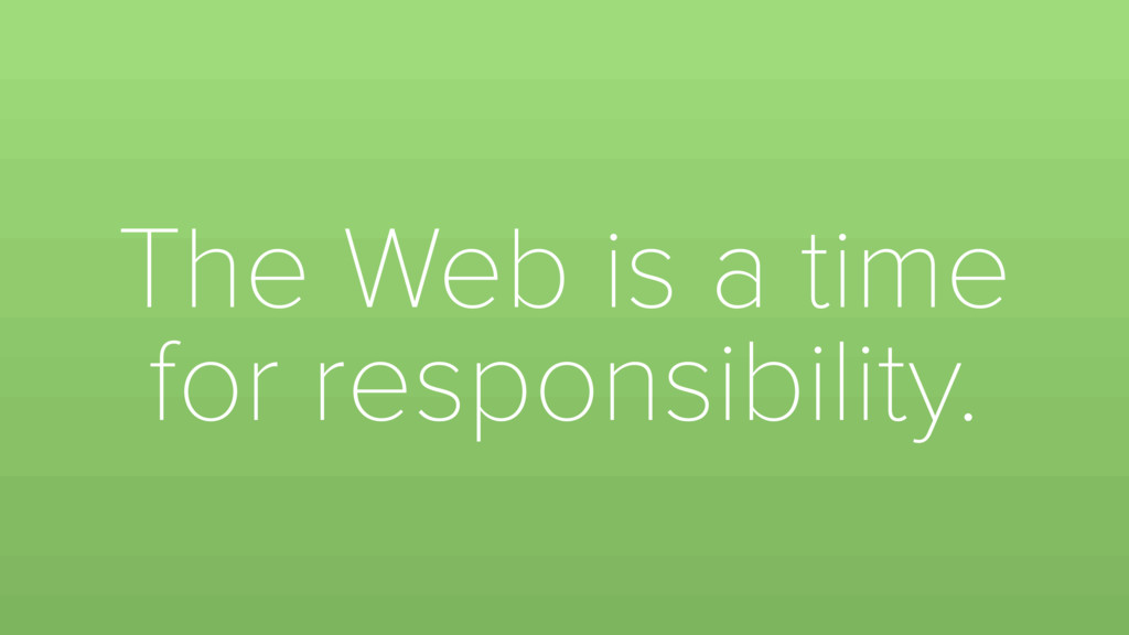 The Web is a time for responsibility.