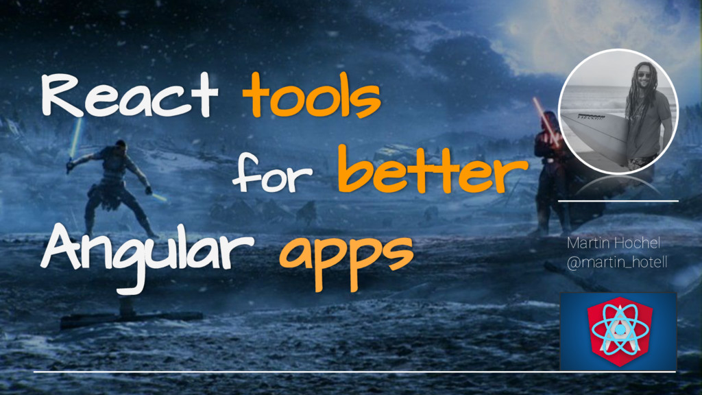 React tools for better Angular apps Martin Hoch...