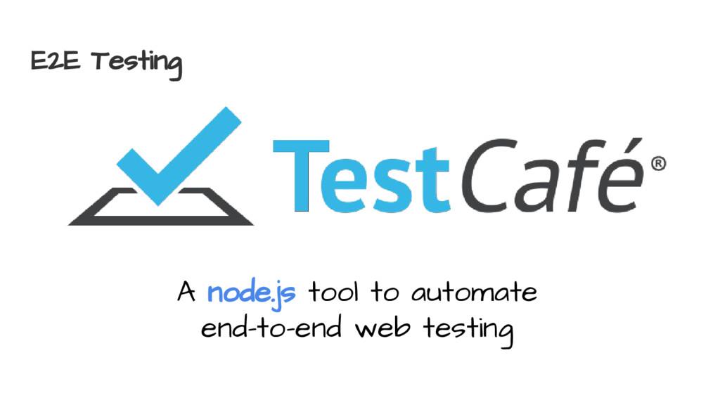 E2E Testing A node.js tool to automate end-to-e...