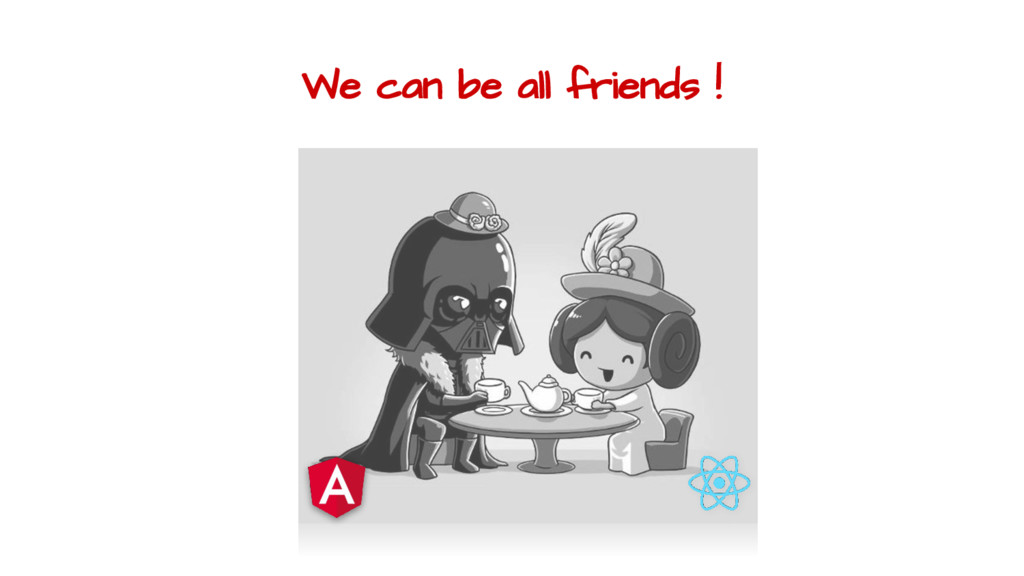 We can be all friends !