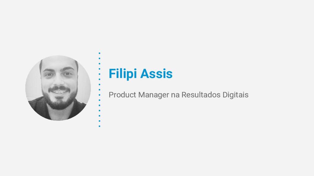 Filipi Assis Product Manager na Resultados Digi...