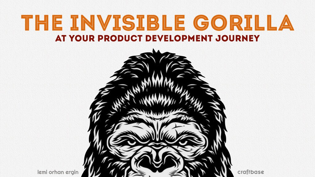 the invisible gorilla at your product developme...